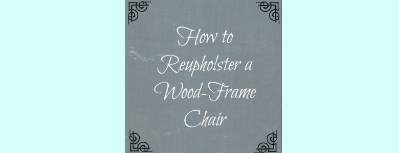 How to Reupholster a Wood Frame Chair